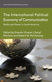 The International Political Economy of Communication - Media and Power in South America ebook by C. Martens,E. Vivares,R. McChesney