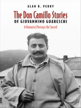 Don Camillo Stories of Giovannino Guareschi - A Humorist Potrays the Sacred ebook by Alan R. Perry