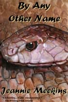 By Any Other Name ebook by Jeannie Meekins