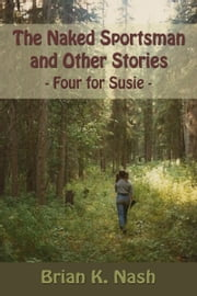 The Naked Sportsman and Other Stories (Four for Susie) ebook by Brian Nash