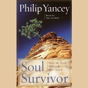 Soul Survivor - How Thirteen Unlikely Mentors Helped My Faith Survive the Church audiobook by Philip Yancey