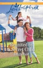 Reunited By A Secret Child (Mills & Boon Love Inspired) (Men of Wildfire, Book 3) eBook by Leigh Bale