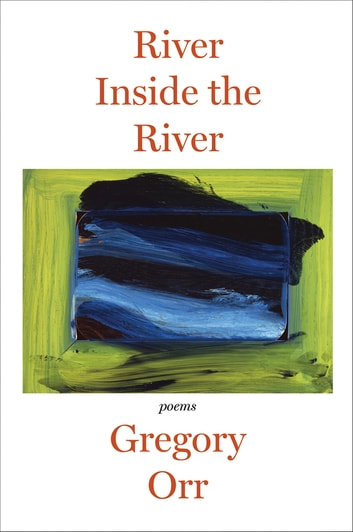 River Inside the River: Poems ebook by Gregory Orr