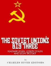 Vladimir Lenin, Joseph Stalin & Leon Trotsky: The Soviet Union's Big Three ebook by Charles River Editors