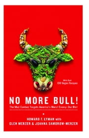No More Bull! - The Mad Cowboy Targets America's Worst Enemy: Our Diet ebook by Howard F. Lyman,Glen Merzer,Joanna Samorow-Merzer