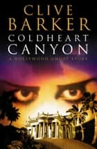 Coldheart Canyon ebook by Clive Barker