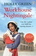 Workhouse Nightingale eBook by Holly Green
