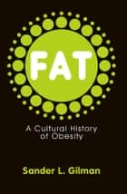 Fat - A Cultural History of Obesity ebook by Sander L. Gilman