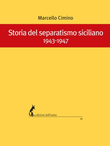Storia del separatismo siciliano 1943-1947 ebook by Marcello Cimino