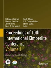 Proceedings of 10th International Kimberlite Conference - Volume One ebook by D Graham Pearson,Herman S Grütter,Jeff W Harris,Bruce A Kjarsgaard,Hugh O'Brien,N.V. Chalapathi Rao,Steven Sparks