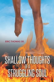 Shallow Thoughts of a Struggling Soul ebook by Eric Thomas Sr.