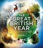 The Great British Year - Wildlife through the Seasons ebook by Stephen Moss