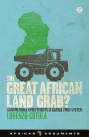 The Great African Land Grab? - Agricultural Investments and the Global Food System ebook by Lorenzo Cotula