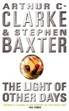 The Light of Other Days ebook by Arthur C. Clarke, Stephen Baxter