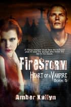 Firestorm (Heart of a Vampire, Book 5) ebook by Amber Kallyn