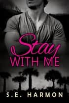 Stay With Me ebook by S.E. Harmon