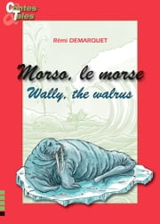 Wally, the walrus/Morso, le morse - Tales in English and French ebook by Rémi Demarquet,Morgane Siméon,Marie-Claude Caron