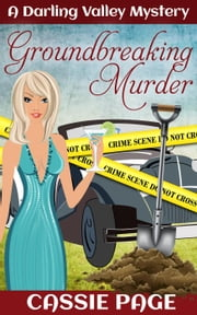 Groundbreaking Murder - The Darling Valley Cosy Mystery Series, #2 ebook by Cassie Page