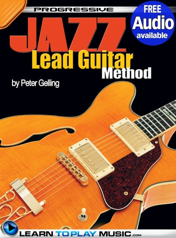 Jazz Lead Guitar Lessons for Beginners - Teach Yourself How to Play Guitar (Free Audio Available) ebook by LearnToPlayMusic.com,Peter Gelling