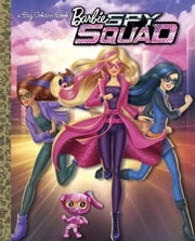 Barbie Spy Squad Big Golden Book (Barbie Spy Squad) ebook by Mary Tillworth