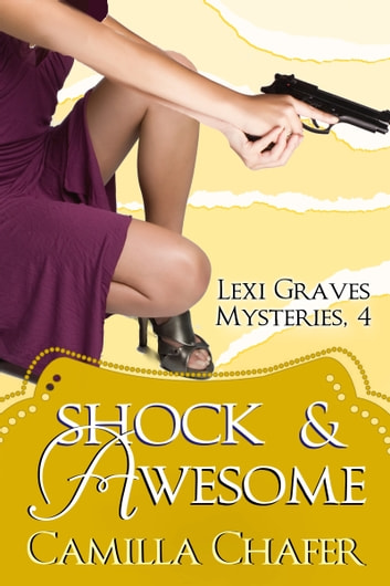 Shock and Awesome (Lexi Graves Mysteries, 4) ebook by Camilla Chafer