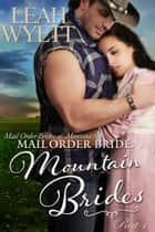 Mail Order Bride: Mountain Brides - Part 1 - Mail Order Brides Of Montana, #1 ebook by Leah Wyett