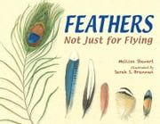 Feathers - Not Just for Flying ebook by Melissa Stewart