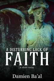 A Disturbing Lack of Faith ebook by Damien Ba'al