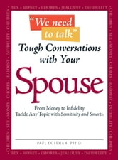 """We Need to Talk"" - Tough Conversations With Your Spouse: From Money to Infidelity Tackle Any Topic with Sensitivity and Smarts ebook by Coleman, Paul"