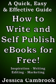 How to Write and Self Publish eBooks for Free! ebook by Jessica Cambrook