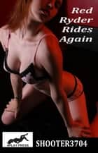 Red Ryder Rides Again ebook by Shooter3704