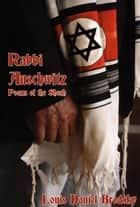 Rabbi Auschwitz: Poems of the Shoah ebook by Louis Daniel Brodsky