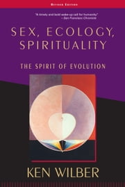 Sex, Ecology, Spirituality - The Spirit of Evolution ebook by Ken Wilber