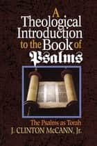 A Theological Introduction to the Book of Psalms ebook by J. Clinton McCann, Jr.