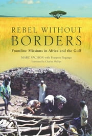 Rebel Without Borders: Frontline Missions in Africa and the Gulf ebook by Vachon, Marc