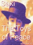 The Toys of Peace ebook by eBooksLib