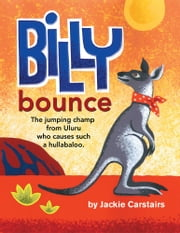 Billy Bounce - The jumping champ from Uluru who causes such a hullabaloo ebook by Jackie Carstairs
