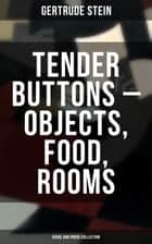 Tender Buttons – Objects, Food, Rooms (Verse and Prose Collection) ebook by Gertrude Stein