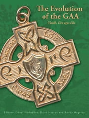 The Evolution of the GAA: Ulaidh, Éire agus Eile ebook by Donal McAnallen,David Hassan,Roddy Hegarty