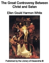 The Great Controversy Between Christ and Satan ebook by Ellen Gould Harmon White