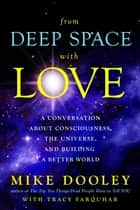 From Deep Space with Love - A Conversation about Consciousness, the Universe, and Building a Better World ebook by Mike Dooley, Tracy Farquhar