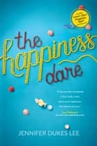 The Happiness Dare - Pursuing Your Heart's Deepest, Holiest, and Most Vulnerable Desire ebook by Jennifer Dukes Lee