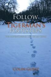 Follow in the Tigerman's Footsteps - The Adventurous Life of an Expat ebook by Colin Guest