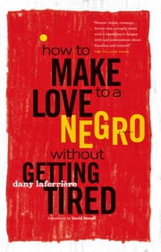 How to Make Love to a Negro Without Getting Tired ebook by Dany LaFerriere,David Homel