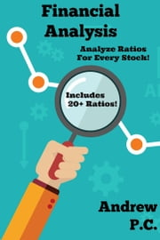 Financial Analysis - Analyze Financial Ratios For Any Stock ebook by Andrew P.C.