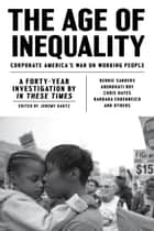 The Age of Inequality - Corporate America's War on Working People ebook by Jeremy Gantz, Bernie Sanders, Arundhati Roy,...