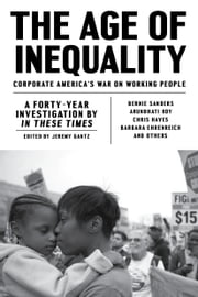 The Age of Inequality - Corporate America's War on Working People ebook by Jeremy Gantz, Barbara Ehrenreich, Arundhati Roy,...