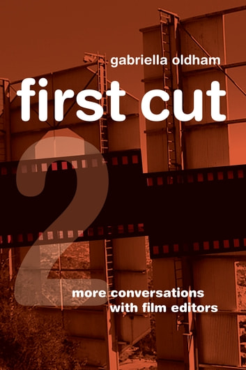 First Cut 2 - More Conversations with Film Editors ebook by Gabriella Oldham