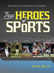 True Heroes of Sports - Discovering the Heart of a Champion ebook by Steve Riach