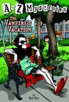 A to Z Mysteries: The Vampire's Vacation ebook by Ron Roy, John Steven Gurney